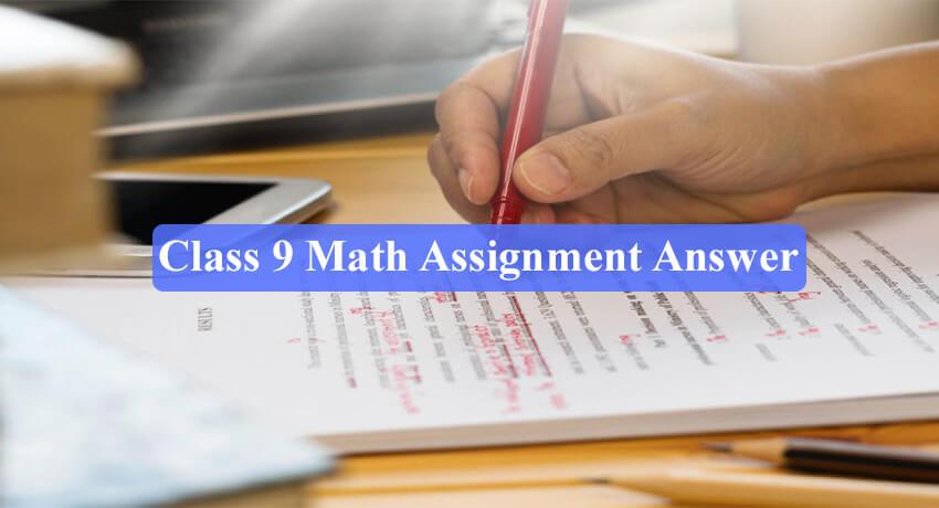 Class 9 Math Assignment Answer 2021